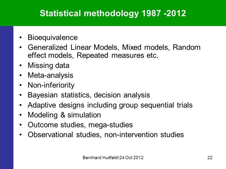 Bernhard Huitfeldt 24 Oct 201222 Statistical methodology 1987 -2012 Bioequivalence Generalized Linear Models, Mixed models, Random effect models, Repeated measures etc.
