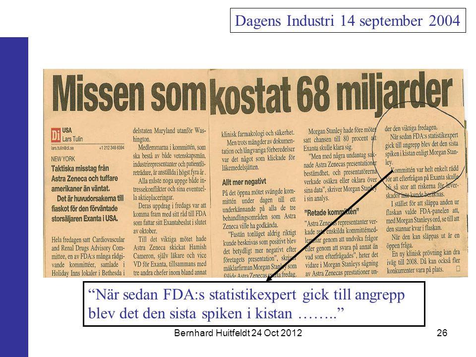 Bernhard Huitfeldt 24 Oct 201226 Dagens Industri 14 september 2004 När sedan FDA:s statistikexpert gick till angrepp blev det den sista spiken i kistan ……..