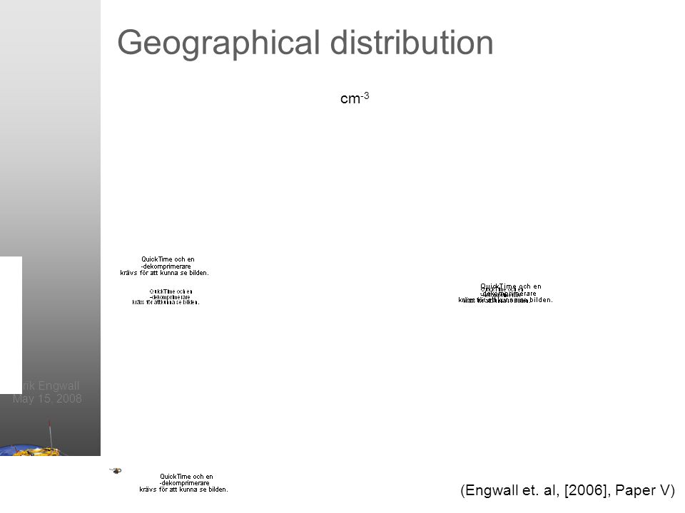 Erik Engwall May 15, 2008 Geographical distribution cm -3 (Engwall et. al, [2006], Paper V)