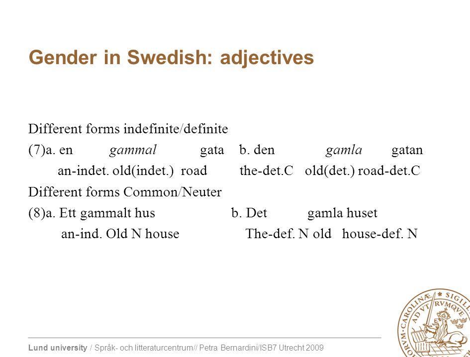 Lund university / Språk- och litteraturcentrum// Petra Bernardini/ISB7 Utrecht 2009 Gender in Swedish: adjectives Different forms indefinite/definite (7)a.