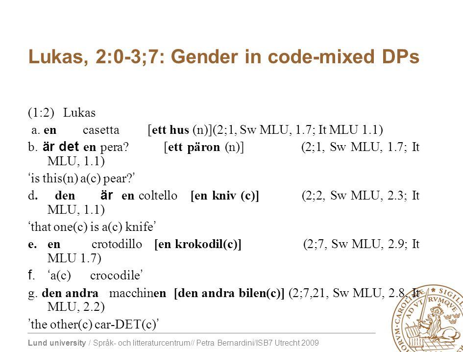 Lund university / Språk- och litteraturcentrum// Petra Bernardini/ISB7 Utrecht 2009 Lukas, 2:0-3;7: Gender in code-mixed DPs (1:2) Lukas a.