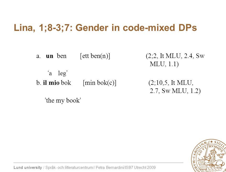 Lund university / Språk- och litteraturcentrum// Petra Bernardini/ISB7 Utrecht 2009 Lina, 1;8-3;7: Gender in code-mixed DPs a.