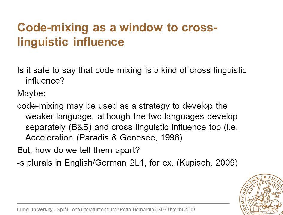 Lund university / Språk- och litteraturcentrum// Petra Bernardini/ISB7 Utrecht 2009 Code-mixing as a window to cross- linguistic influence Is it safe to say that code-mixing is a kind of cross-linguistic influence.