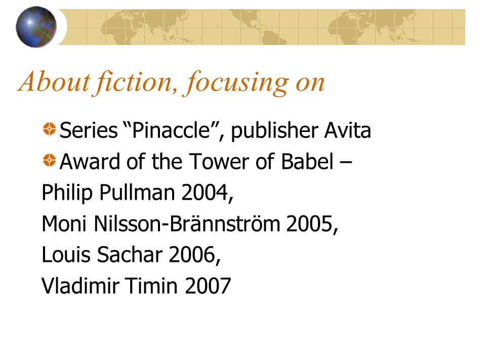 "About fiction, focusing on Series ""Pinaccle"", publisher Avita Award of the Tower of Babel – Philip Pullman 2004, Moni Nilsson-Brännström 2005, Louis S"