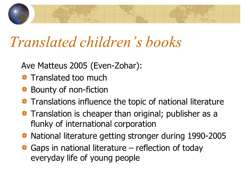 Translated children's books Ave Matteus 2005 (Even-Zohar): Translated too much Bounty of non-fiction Translations influence the topic of national lite