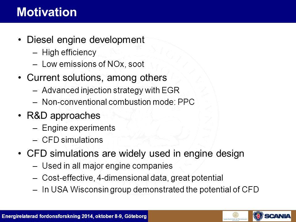 Energirelaterad fordonsforskning 2014, oktober 8-9, Göteborg Motivation Diesel engine development –High efficiency –Low emissions of NOx, soot Current