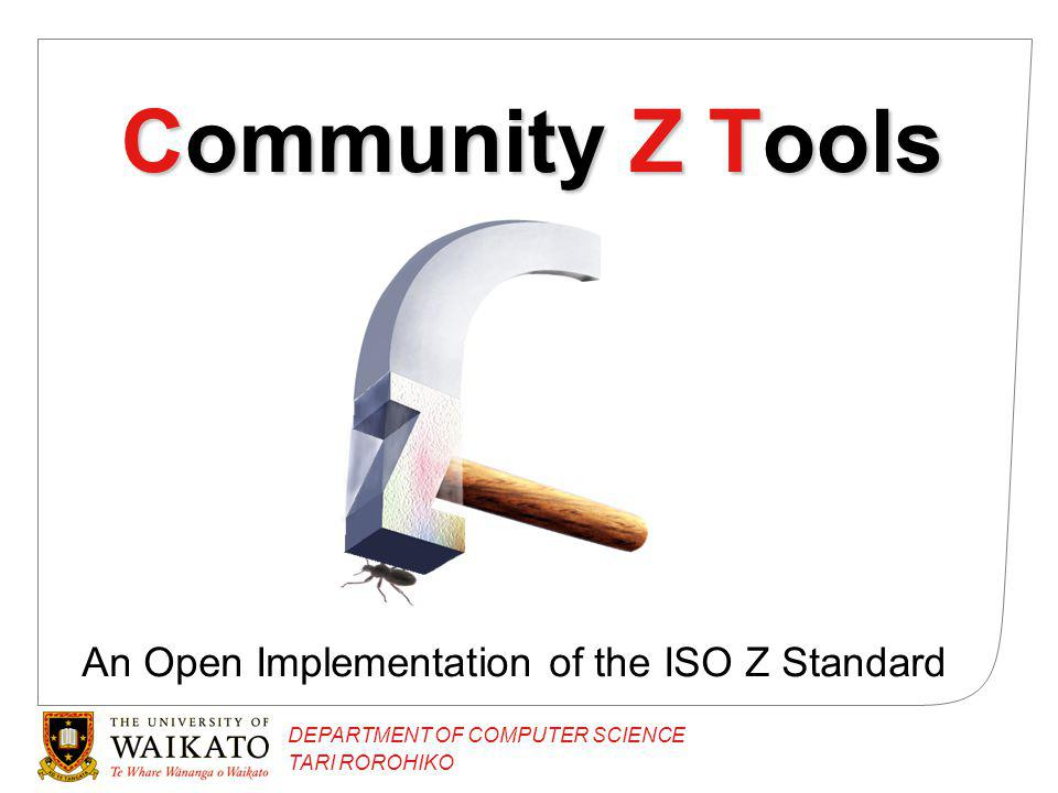 DEPARTMENT OF COMPUTER SCIENCE TARI ROROHIKO Community Z Tools An Open Implementation of the ISO Z Standard