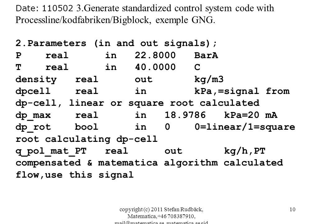 copyright (c) 2011 Stefan Rudbäck, Matematica,+46 708387910, mail@matematica.se, matematica.se sid 10 Date: 110502 3.Generate standardized control system code with Processline/kodfabriken/Bigblock, exemple GNG.