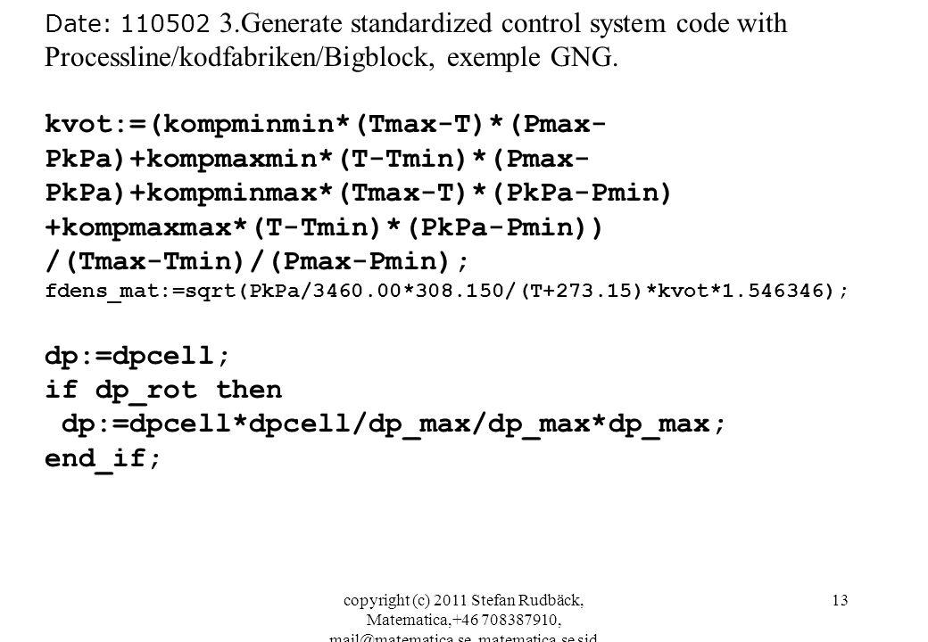 copyright (c) 2011 Stefan Rudbäck, Matematica,+46 708387910, mail@matematica.se, matematica.se sid 13 Date: 110502 3.Generate standardized control system code with Processline/kodfabriken/Bigblock, exemple GNG.
