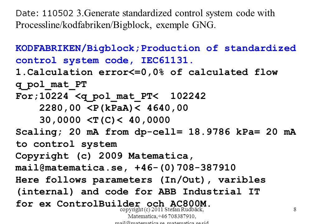 copyright (c) 2011 Stefan Rudbäck, Matematica,+46 708387910, mail@matematica.se, matematica.se sid 8 Date: 110502 3.Generate standardized control system code with Processline/kodfabriken/Bigblock, exemple GNG.