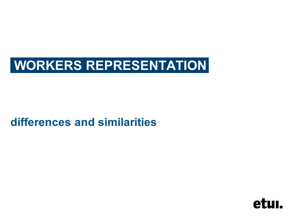 WORKERS REPRESENTATION differences and similarities