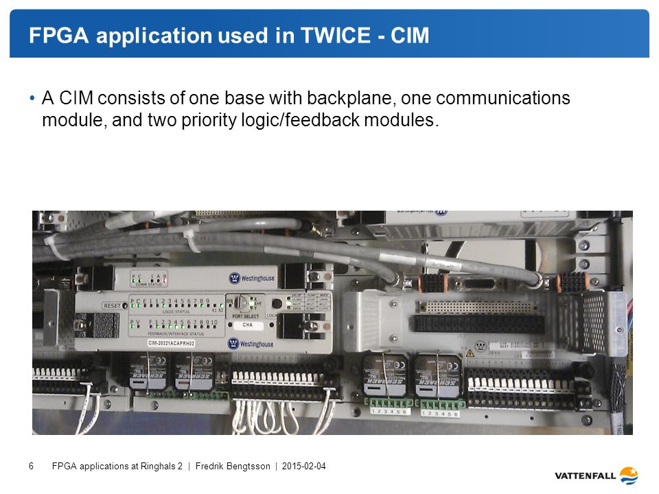 FPGA application used in TWICE - CIM A CIM consists of one base with backplane, one communications module, and two priority logic/feedback modules. FP
