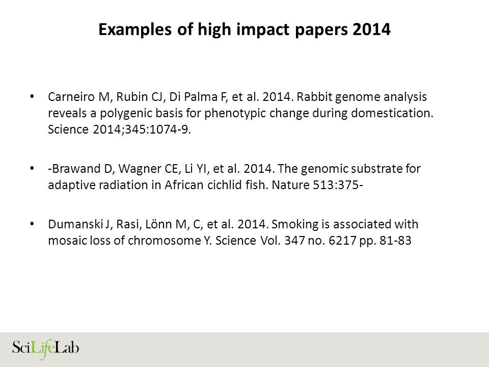 Examples of high impact papers 2014 Carneiro M, Rubin CJ, Di Palma F, et al. 2014. Rabbit genome analysis reveals a polygenic basis for phenotypic cha