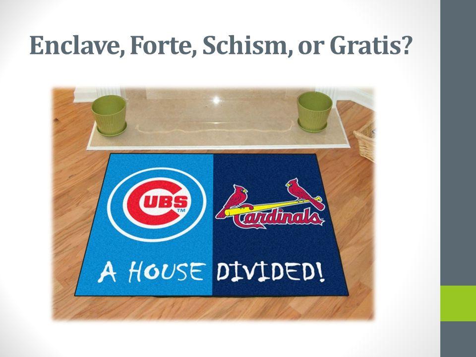 Enclave, Forte, Schism, or Gratis