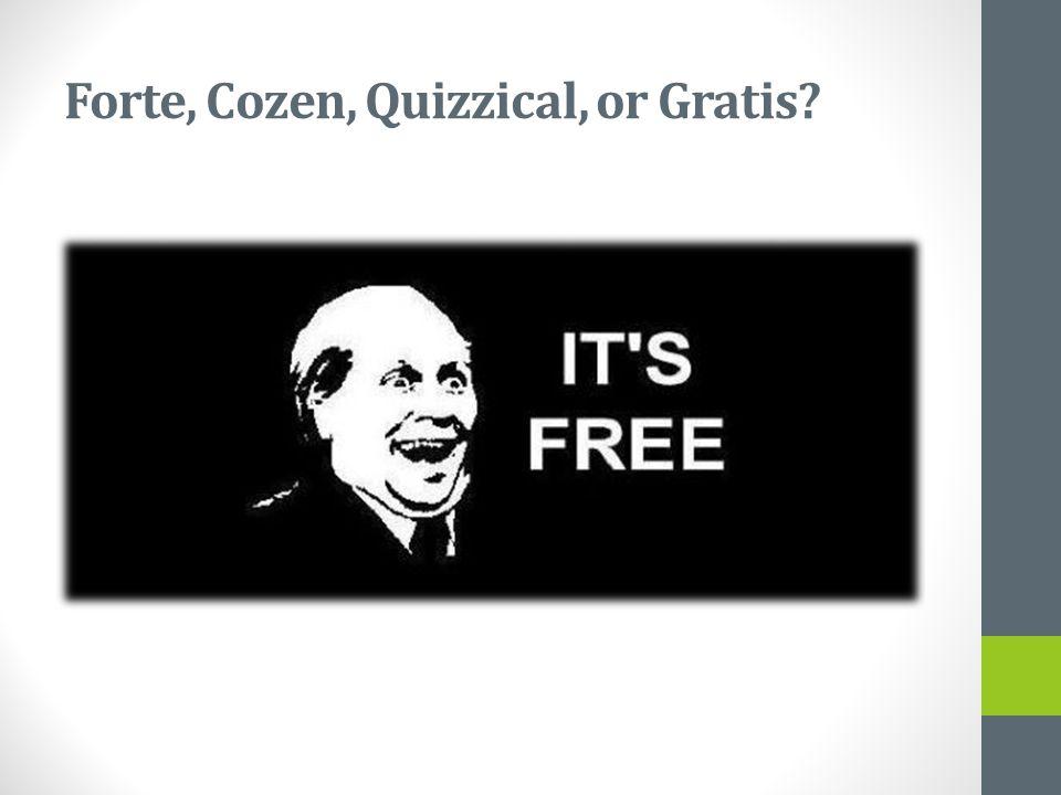 Forte, Cozen, Quizzical, or Gratis