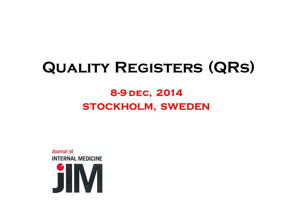 Quality Registers (QRs) 8-9 dec, 2014 STOCKHOLM, SWEDEN