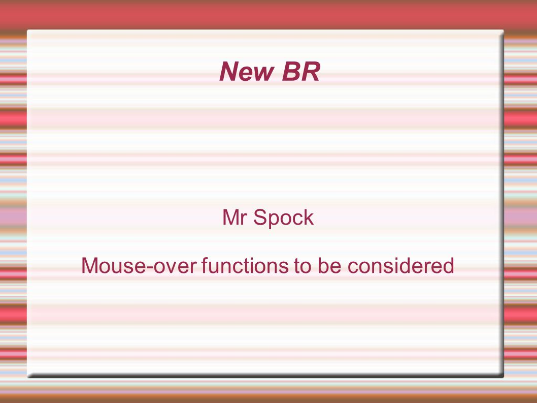 New BR Mr Spock Mouse-over functions to be considered