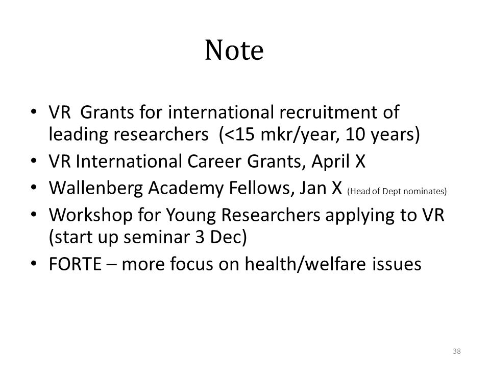 Note VR Grants for international recruitment of leading researchers (<15 mkr/year, 10 years) VR International Career Grants, April X Wallenberg Academ