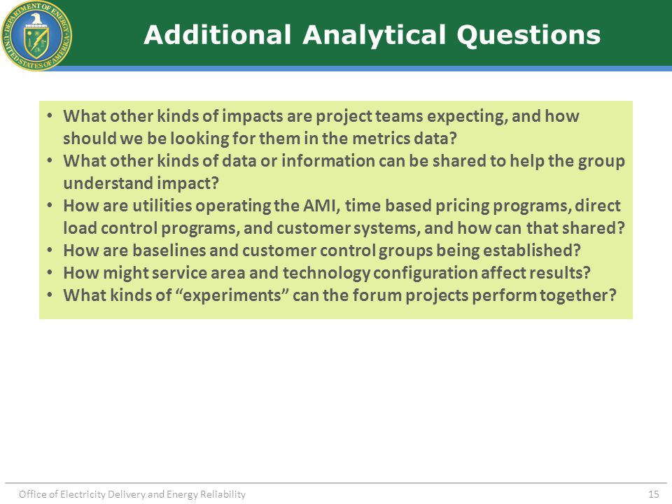 Office of Electricity Delivery and Energy Reliability 15 Additional Analytical Questions What other kinds of impacts are project teams expecting, and