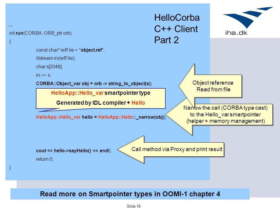 Slide 16 … int run(CORBA::ORB_ptr orb) { const char* refFile =