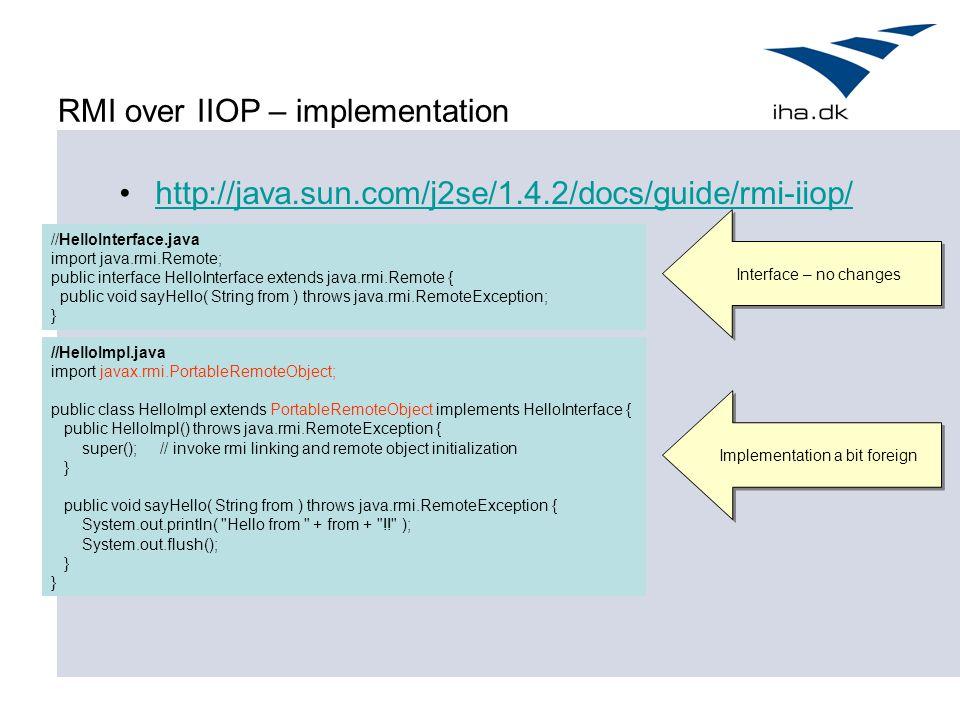 RMI over IIOP – implementation http://java.sun.com/j2se/1.4.2/docs/guide/rmi-iiop/ //HelloInterface.java import java.rmi.Remote; public interface Hell