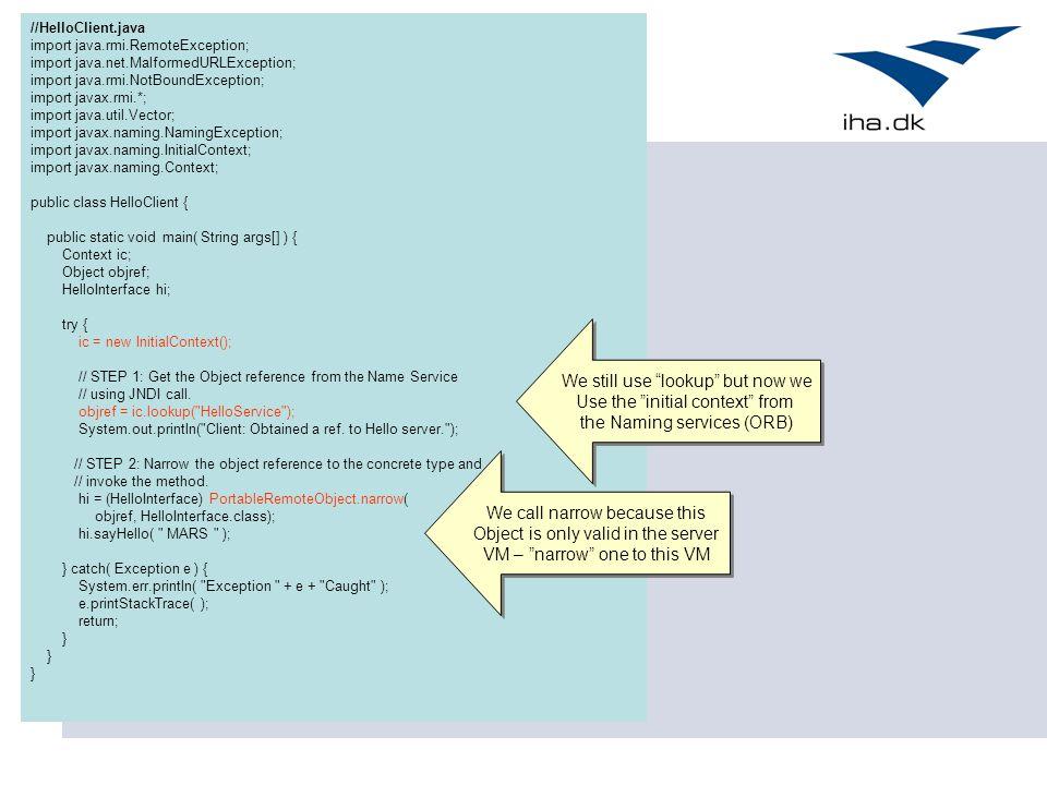 //HelloClient.java import java.rmi.RemoteException; import java.net.MalformedURLException; import java.rmi.NotBoundException; import javax.rmi.*; impo