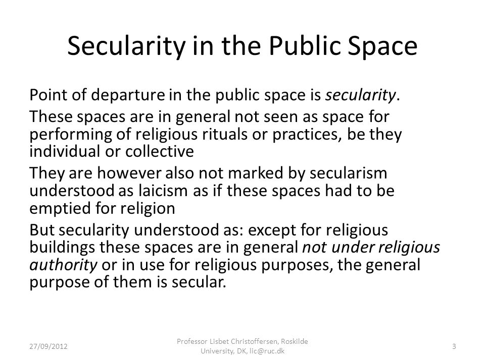 Secularity in the Public Space Point of departure in the public space is secularity.