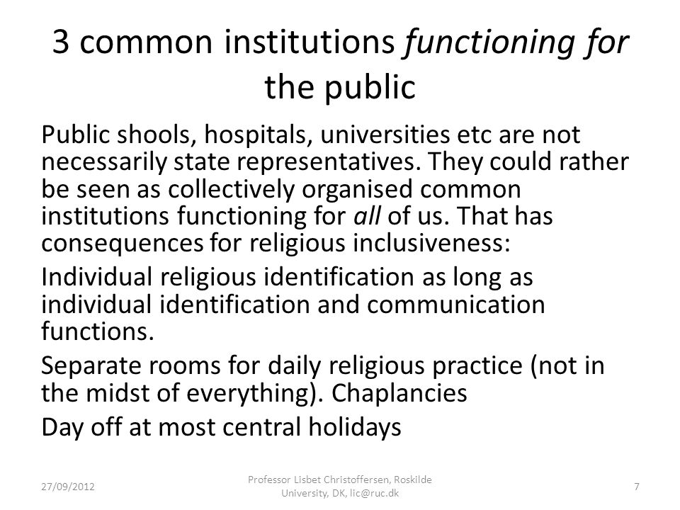 3 common institutions functioning for the public Public shools, hospitals, universities etc are not necessarily state representatives.