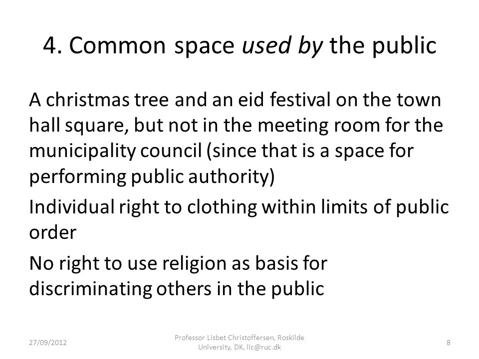 4. Common space used by the public A christmas tree and an eid festival on the town hall square, but not in the meeting room for the municipality coun