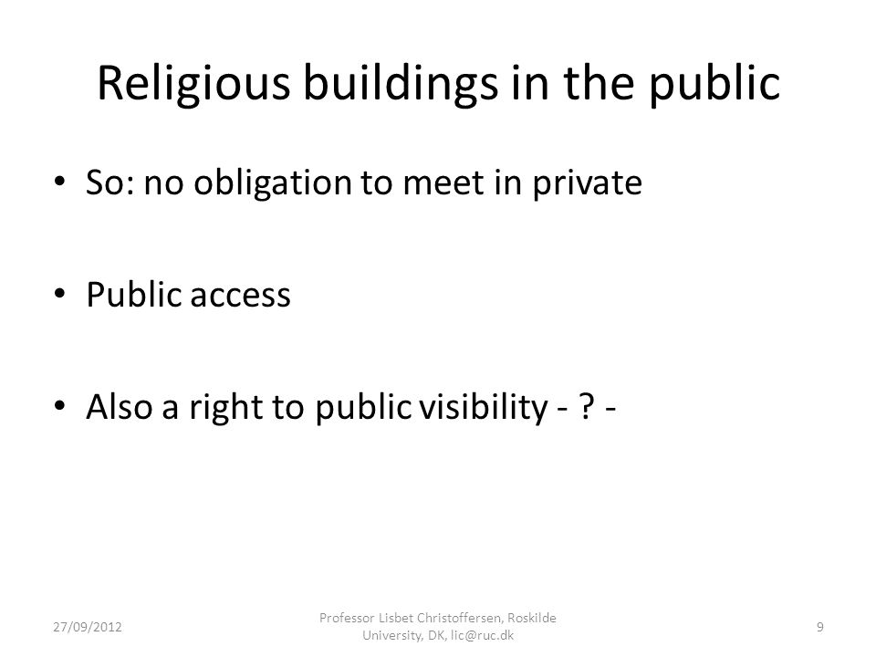 Religious buildings in the public So: no obligation to meet in private Public access Also a right to public visibility - .