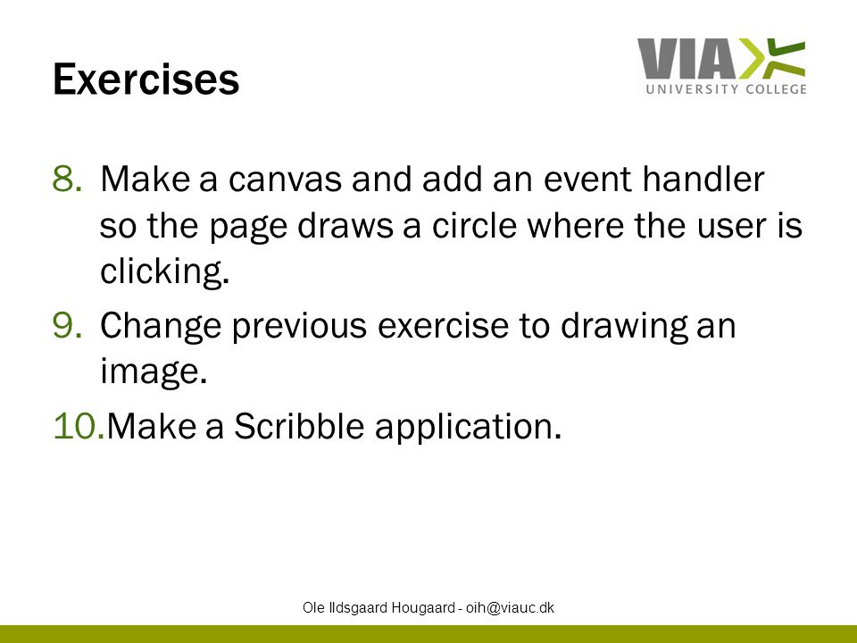 Exercises 8.Make a canvas and add an event handler so the page draws a circle where the user is clicking. 9.Change previous exercise to drawing an ima