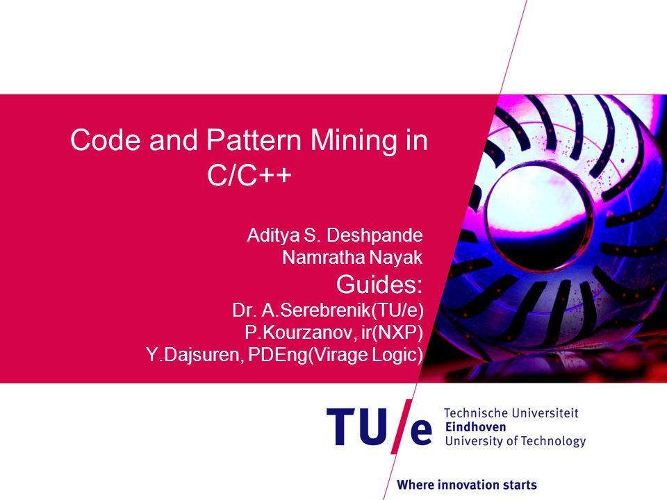 Code and Pattern Mining in C/C++ Aditya S. Deshpande Namratha Nayak Guides: Dr.
