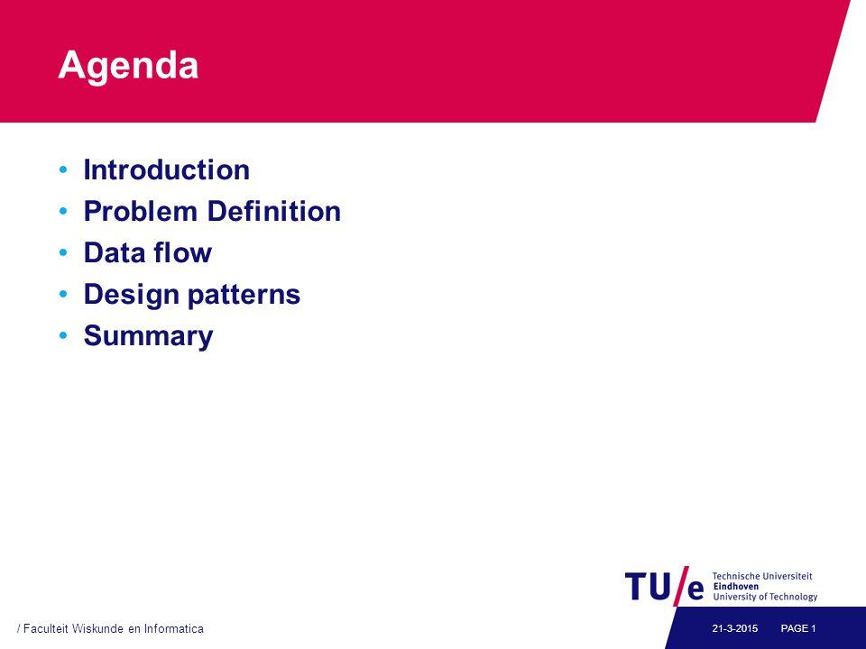 Agenda Introduction Problem Definition Data flow Design patterns Summary / Faculteit Wiskunde en Informatica PAGE 121-3-2015
