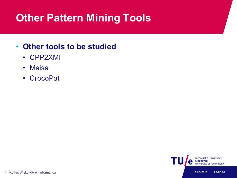 Other Pattern Mining Tools Other tools to be studied CPP2XMI Maisa CrocoPat / Faculteit Wiskunde en Informatica PAGE 2021-3-2015