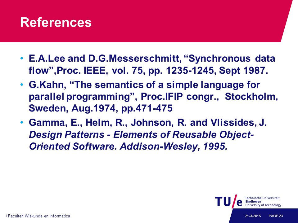 References E.A.Lee and D.G.Messerschmitt, Synchronous data flow ,Proc.