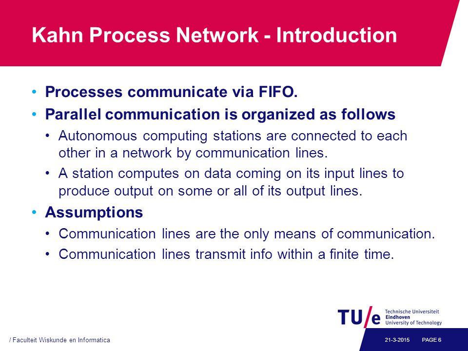 Kahn Process Network - Introduction Processes communicate via FIFO.