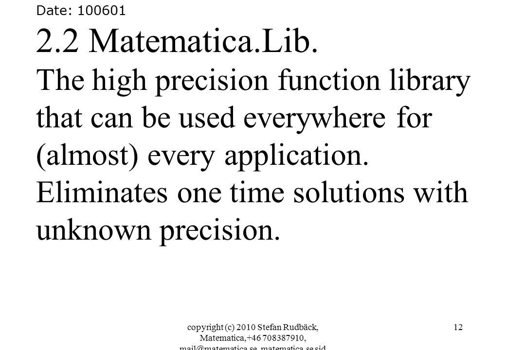 copyright (c) 2010 Stefan Rudbäck, Matematica,+46 708387910, mail@matematica.se, matematica.se sid 12 Date: 100601 2.2 Matematica.Lib.
