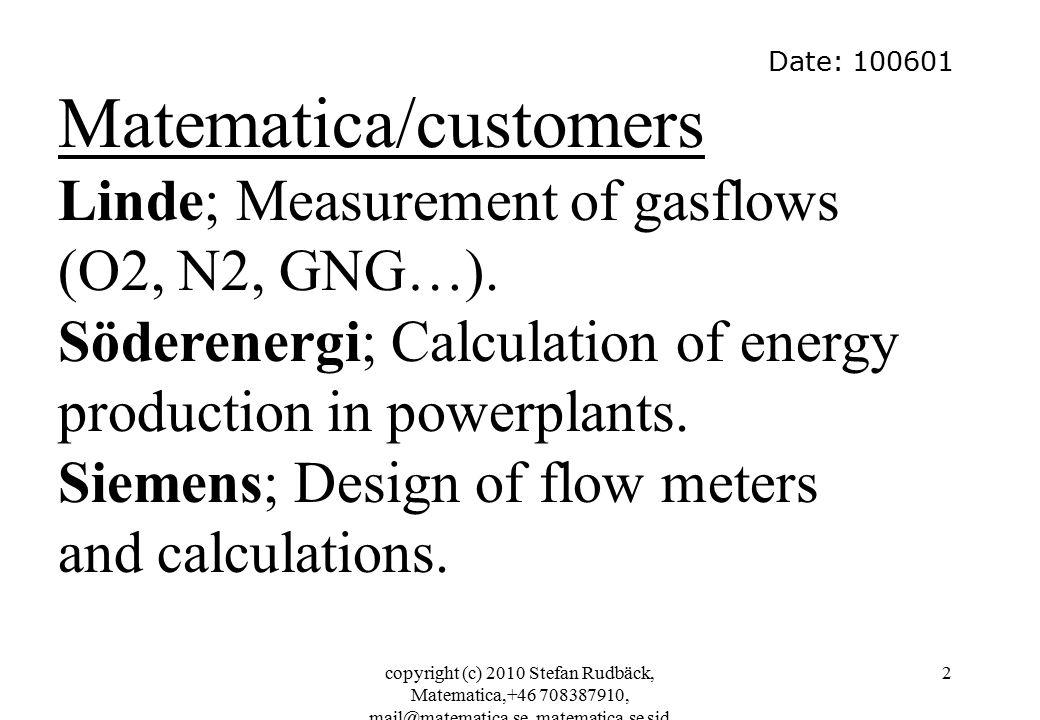 copyright (c) 2010 Stefan Rudbäck, Matematica,+46 708387910, mail@matematica.se, matematica.se sid 2 Date: 100601 Matematica/customers Linde; Measurement of gasflows (O2, N2, GNG…).