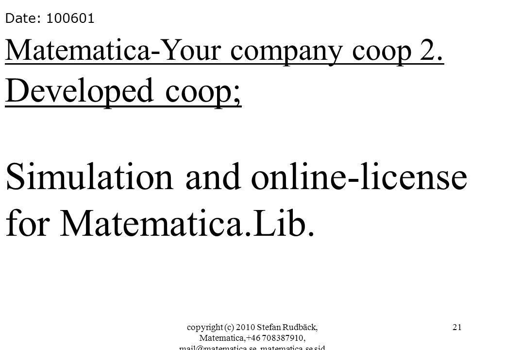 copyright (c) 2010 Stefan Rudbäck, Matematica,+46 708387910, mail@matematica.se, matematica.se sid 21 Date: 100601 Matematica-Your company coop 2.