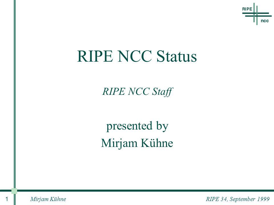 Mirjam Kühne 1 RIPE 34, September 1999 RIPE NCC Status RIPE NCC Staff presented by Mirjam Kühne