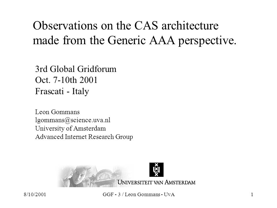 8/10/2001GGF - 3 / Leon Gommans - UvA1 Observations on the CAS architecture made from the Generic AAA perspective.