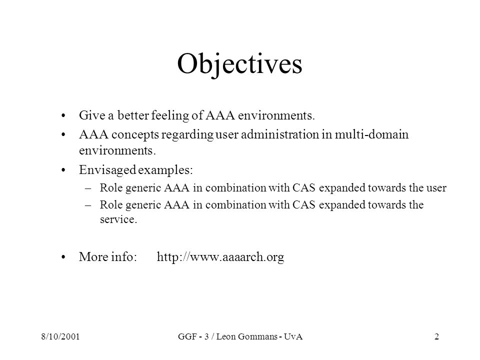 8/10/2001GGF - 3 / Leon Gommans - UvA2 Objectives Give a better feeling of AAA environments.