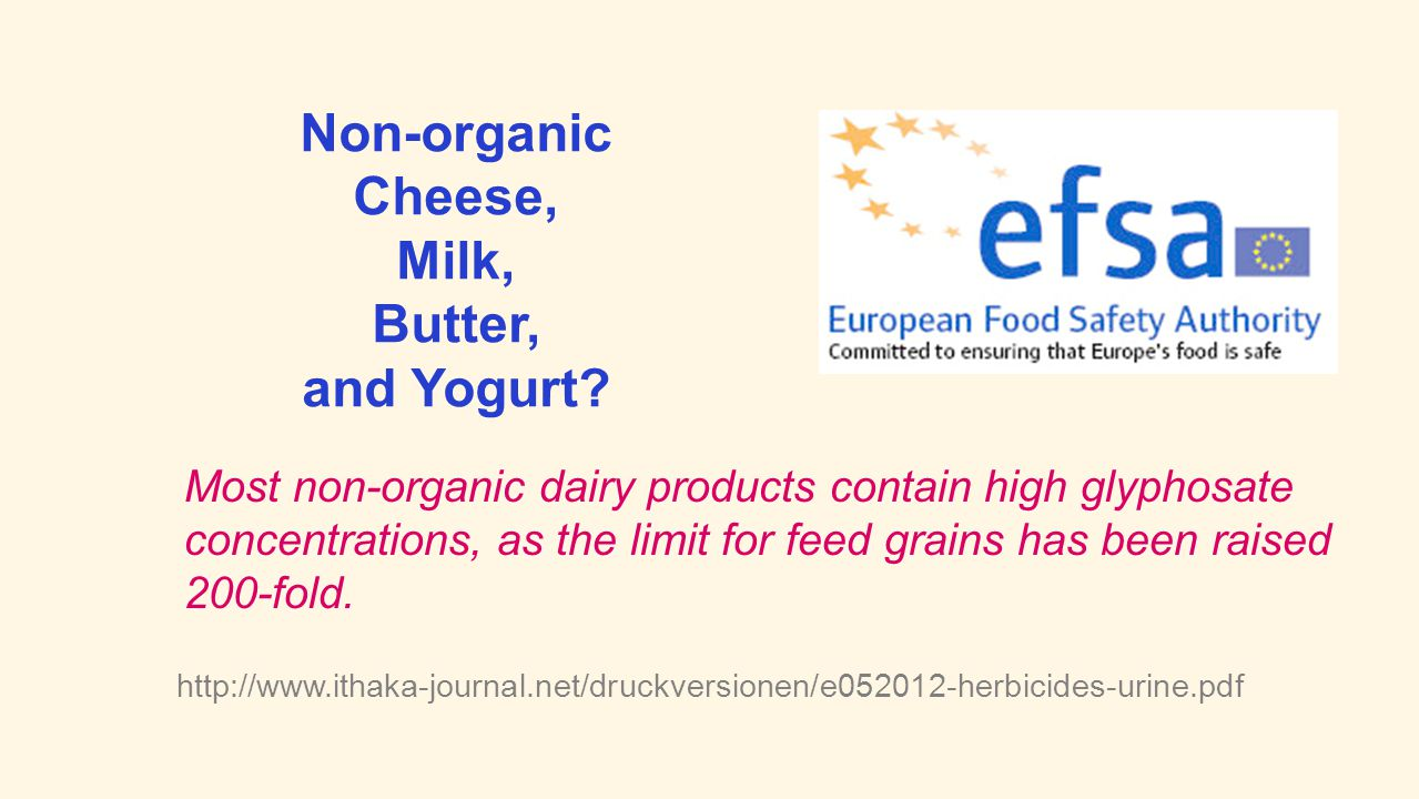 http://www.ithaka-journal.net/druckversionen/e052012-herbicides-urine.pdf Non-organic Cheese, Milk, Butter, and Yogurt? Most non-organic dairy product