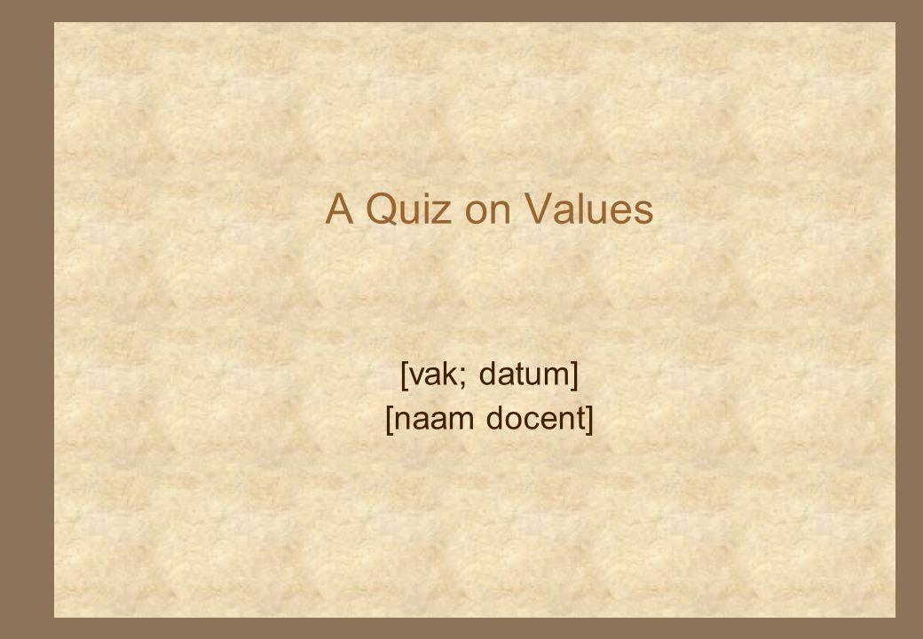 A Quiz on Values [vak; datum] [naam docent]