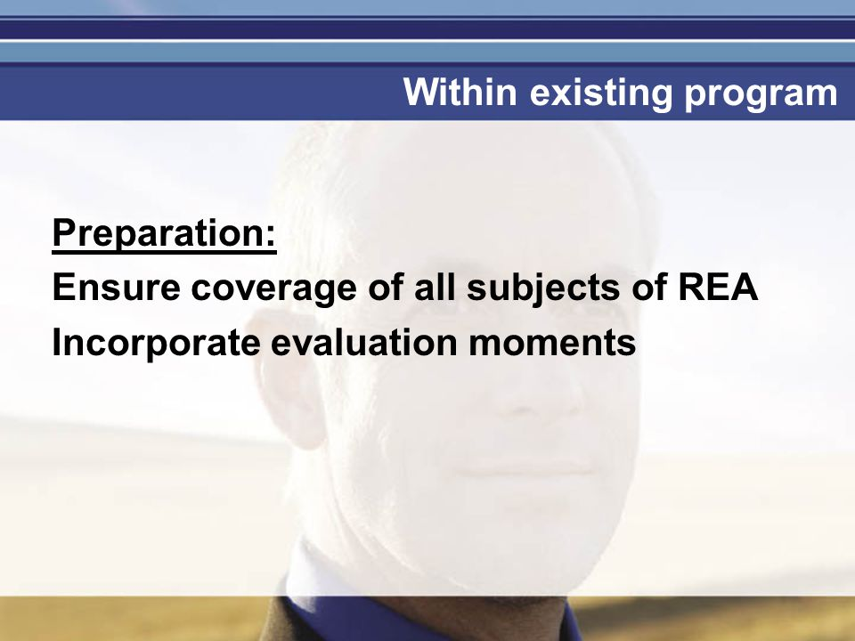 Je mag er zijn Within existing program Preparation: Ensure coverage of all subjects of REA Incorporate evaluation moments