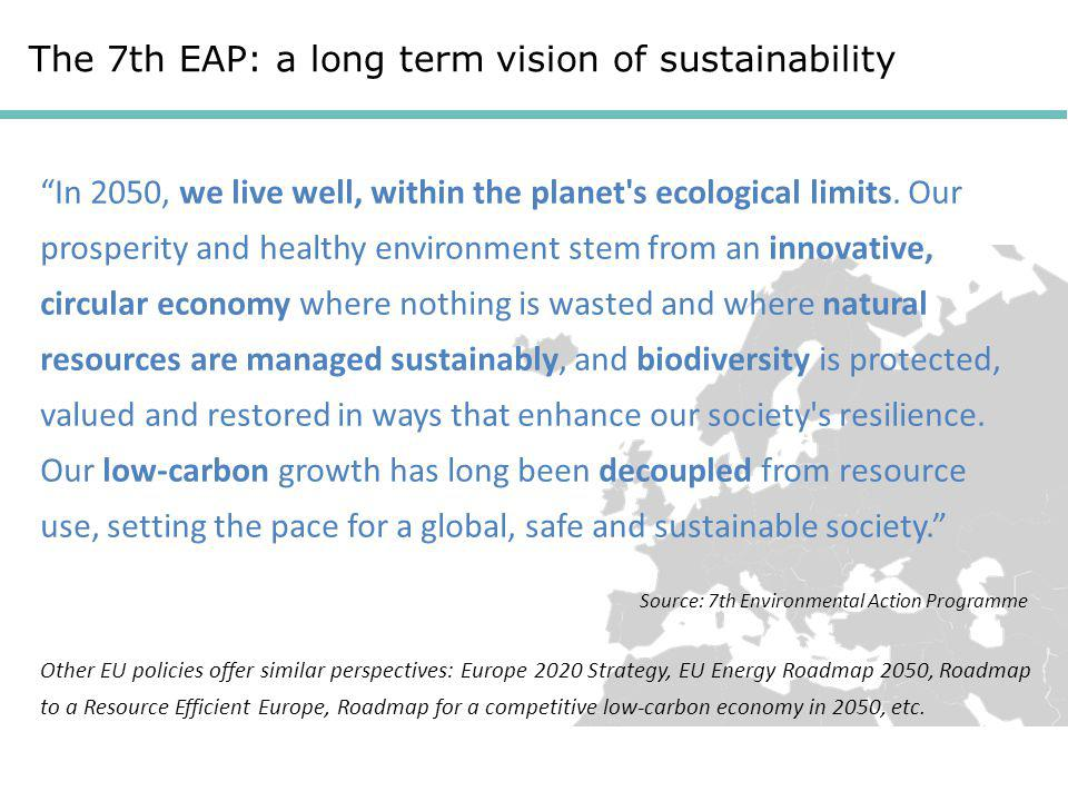 "The 7th EAP: a long term vision of sustainability ""In 2050, we live well, within the planet's ecological limits. Our prosperity and healthy environmen"