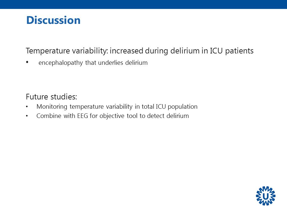 Temperature variability: increased during delirium in ICU patients encephalopathy that underlies delirium Future studies: Monitoring temperature varia