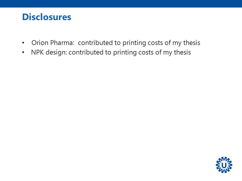Orion Pharma: contributed to printing costs of my thesis NPK design: contributed to printing costs of my thesis Disclosures