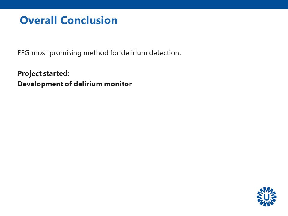 Overall Conclusion EEG most promising method for delirium detection. Project started: Development of delirium monitor