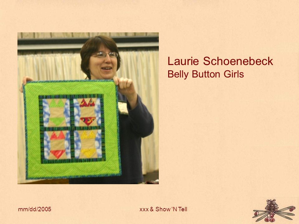 mm/dd/2005xxx & Show N Tell Laurie Schoenebeck Belly Button Girls